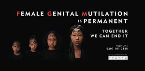 The UK's first ever billboard campaign against female genital mutilation (FGM) .